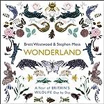 Wonderland: A Year of Britain's Wildlife, Day by Day | Brett Westwood,Stephen Moss