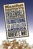 Manifest Destiny's Underworld: Filibustering in Antebellum America