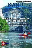 DKV-Gew�sserf�hrer f�r Nord-Bayern: Kanuwanderf�hrer f�r Franken und die Oberpfalz (DKV-Regionalf�hrer) - Benedict Cramer