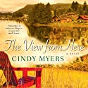 The View from Here (       UNABRIDGED) by Cindy Myers Narrated by Kate Udall
