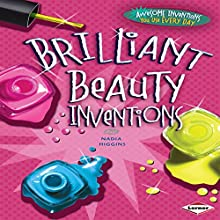 Brilliant Beauty Inventions Audiobook by Nadia Higgins Narrated by  Intuitive