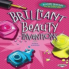 Brilliant Beauty Inventions | Livre audio Auteur(s) : Nadia Higgins Narrateur(s) :  Intuitive