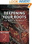 Deepening Your Roots In Gods Family:...