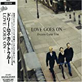 LOVE GOES ON・・・
