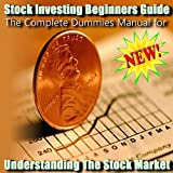 The Complete Dummies Manual for Understanding The Stock Market