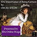The Importance of Being Earnest Hörspiel von Oscar Wilde Gesprochen von: Ben Lindsey-Clark, Jeff Moon, Amanda Friday, Elizabeth Klett, Tiffany Halla Colonna, Noel Badrian, P J Morgan
