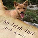 An Irish Tail: A Hilarious Tale of an English Couple and Their Unruly Dogs, Searching for a New Life in Rural Ireland Audiobook by Nick Albert Narrated by Paul Douglass