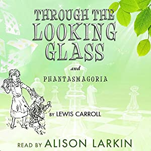 Through the Looking-Glass and Phantasmagoria, a Poem by Lewis Carroll (Annotated) Audiobook