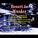 Resort to Murder: Thirteen Tales of Mystery by Minnesota's Premier Writers (       UNABRIDGED) by William Kent Krueger, Jess Lourey, Ellen Hart, David Housewright, Scott Pearson, Pat Dennis, Carl Brookins Narrated by John Farrell, Charles Hubbell, Walt Weaver, Mary Sue Kruger, Heidi Ziman, Mary Ann Sullivan, Sarah Jones