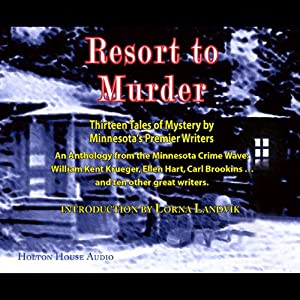 Resort to Murder: Thirteen Tales of Mystery by Minnesota's Premier Writers | [William Kent Krueger, Jess Lourey, Ellen Hart, David Housewright, Scott Pearson, Pat Dennis, Carl Brookins]
