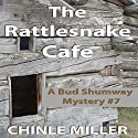The Rattlesnake Cafe: Bud Shumway Mystery Series, Book 7 Audiobook by Chinle Miller Narrated by E Roy Worley