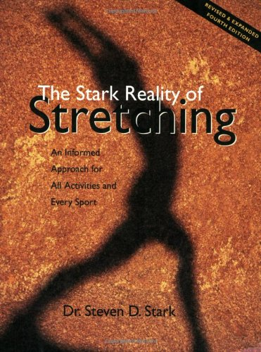 The Stark Reality of Stretching: An Informed Approach for All Activities and Every Sport, Dr. Steven D. Stark