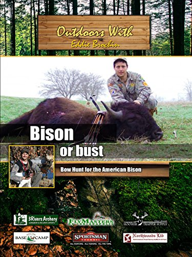 Outdoors with Eddie Brochin Bison or Bust Bow Hunt for the American Bison