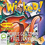 Wicked! Part Four: Dead Ringer | Morris Gleitzman, Paul Jennings