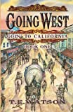 Going West: Goin to California (Volume 1)