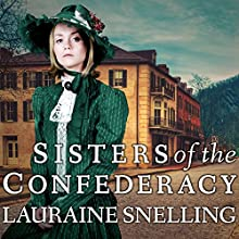Sisters of the Confederacy: A Secret Refuge, Book 2 (       UNABRIDGED) by Lauraine Snelling Narrated by Meredith Mitchell
