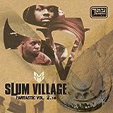 Slum Village / Fantastic 2.10