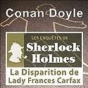La disparition de Lady Carfax (Les enquêtes de Sherlock Holmes 12) | Livre audio Auteur(s) : Arthur Conan Doyle Narrateur(s) : Cyril Deguillen