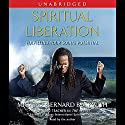 Spiritual Liberation: Fulfilling Your Soul's Potential Audiobook by Michael Bernard Beckwith Narrated by Michael Bernard Bechwith