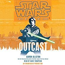 Outcast: Star Wars Legends (Fate of the Jedi) Audiobook by Aaron Allston Narrated by Marc Thompson