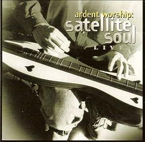 Ardent Worship: Satellite Soul (Live)