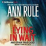 Lying in Wait: Ann Rule's Crime Files, Book 17 | Ann Rule
