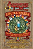 The Adventure Time Encyclopaedia (Encyclopedia): Inhabitants, Lore, Spells, and Ancient Crypt Warnings of the Land of Ooo Circa 19.56 B.G.E. - 501 A.G.E.