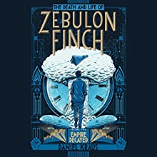The Death and Life of Zebulon Finch, Volume 2: Empire Decayed Audiobook by Daniel Kraus Narrated by Kirby Heyborne
