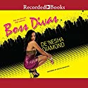 Boss Divas Audiobook by De'nesha Diamond Narrated by Krystal King, Shari Peele, Simi Howe, Danielle Collins, Soozi Cheyenne, Lisa Smith, Elle Cleviden