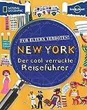 Für Eltern verboten: New York: Der cool verrückte Reiseführer (NATIONAL GEOGRAPHIC Für Eltern verboten, Band 265)
