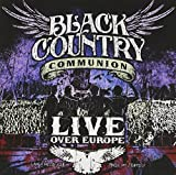 Live Over Europe [2 CD] by Black Country Communion (2012-02-28)