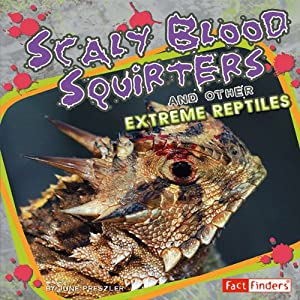 Scaly Blood Squirters and Other Extreme Reptiles | [June Preszler]