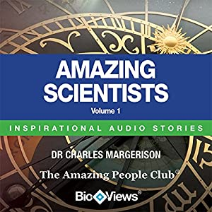 Amazing Scientists - Volume 1: Inspirational Stories | [Charles Margerison, Frances Corcoran (general editor), Emma Braithwaite (editorial coordination)]