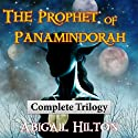 The Prophet of Panamindorah: Complete Trilogy (       UNABRIDGED) by Abigail Hilton Narrated by Abigail Hilton