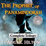The Prophet of Panamindorah: Complete Trilogy | Abigail Hilton