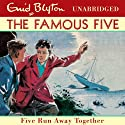 Five Run Away Together: Famous Five, Book 3 (       UNABRIDGED) by Enid Blyton Narrated by Jan Francis