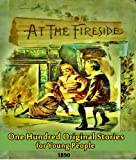 img - for At the Fireside: One Hundred Original Stories for Young People (The Classic Children's Poetry Book) book / textbook / text book