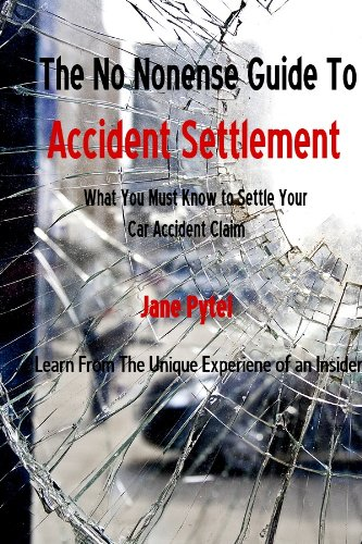 The No Nonsense Guide to Accident Settlement - What You Must Know to Successfully Settle Your Car Accident Claim