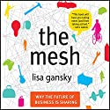 The Mesh: Why the Future of Business Is Sharing Audiobook by Lisa Gansky Narrated by Lisa Gansky