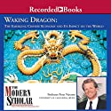 The Modern Scholar: Waking Dragon: The Emerging Chinese Economy and Its Impact on the World (       UNABRIDGED) by Peter Navarro