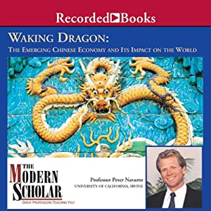 The Modern Scholar: Waking Dragon: The Emerging Chinese Economy and Its Impact on the World   [Peter Navarro]
