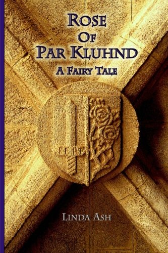Rose of Par Kluhnd: A Fairy Tale  (Paperback) by Linda Ash