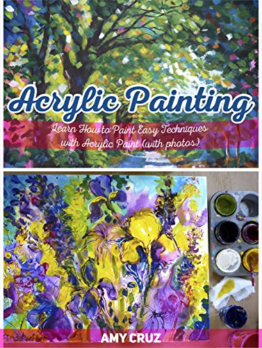 Free Kindle Book : Acrylic Painting: Learn How to Paint Easy Techniques with Acrylic Paint (with photos) (Acrylic Painting, acrylic painting techniques, acrylic painting books)