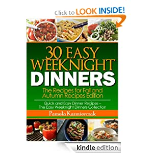 Free Kindle Book: 30 Easy Weeknight Dinners - The Recipes for Fall and Autumn Recipes Edition (Quick and Easy Dinner Recipes - The Easy Weeknight Dinners Collection), by Pamela Kazmierczak. Publication Date: October 14, 2012