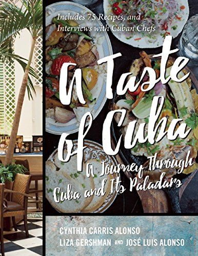 A Taste of Cuba: A Journey through Cuba and Its Paladars: Includes 75 Recipes, and Interviews with Cuban Chefs by José Luis Alonso, Cynthia Carris Alonso, Liza Gershman