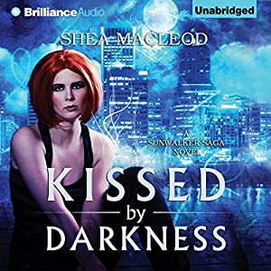 Kissed by Darkness: A Sunwalker Saga Novel, Book 1 | [Shéa MacLeod]