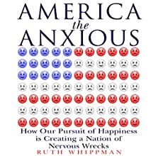 America the Anxious: How Our Pursuit of Happiness Is Creating a Nation of Nervous Wrecks Audiobook by Ruth Whippman Narrated by Ruth Whippman