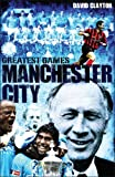 Manchester City Greatest Games: Sky Blues' Fifty Finest Matches (English Edition)