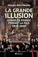 La grande illusion. Quand la France perdait la paix.
