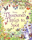 Various Thousands of Things to Spot (1001 things to spot) (Usborne 1001 Things to Spot)